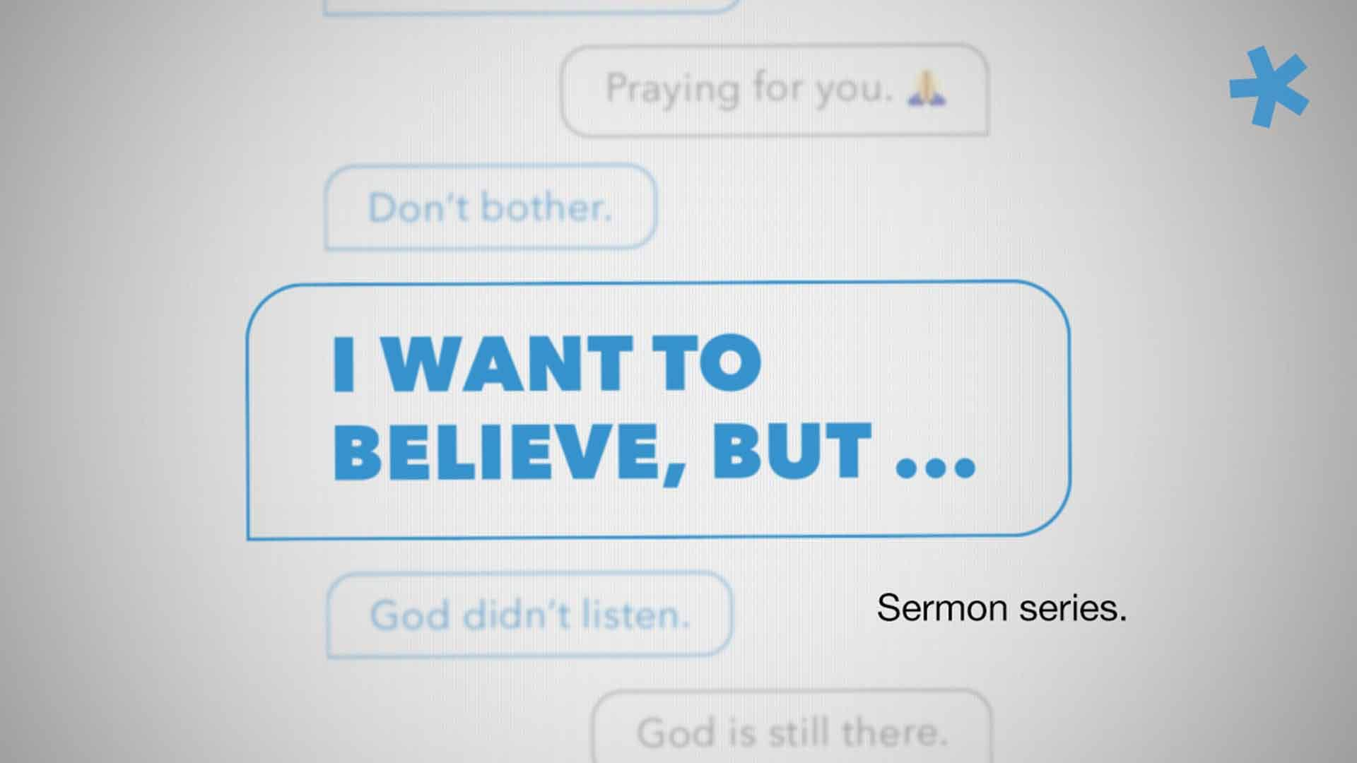 I Want to Believe But... Sermon Series
